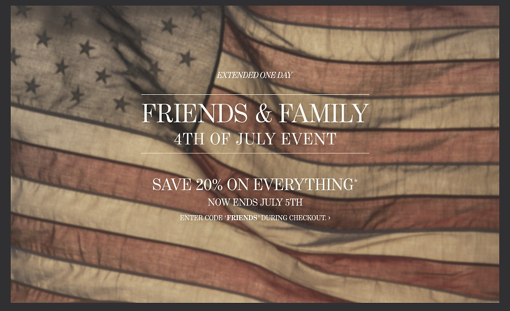 Friends & Family 4th of July Event ¿ Save 20% on Everything