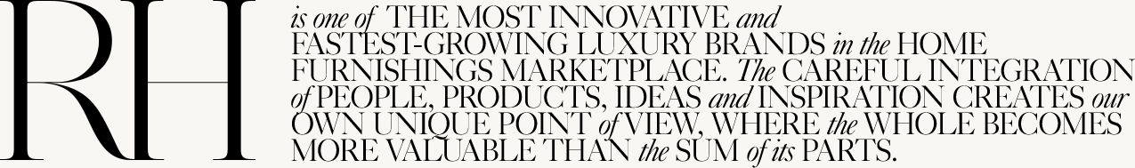 RH is one of the Most Innovative and Fastest-Growing Luxury Brands in the Home Furnishings Marketplace.