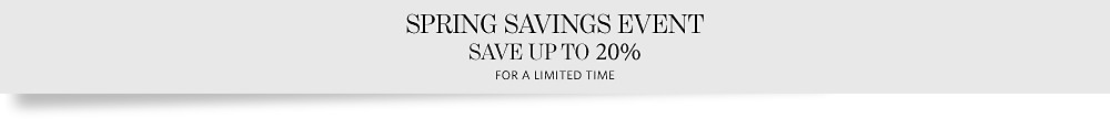 Spring Savings Event - Save up to 20% on Everything.