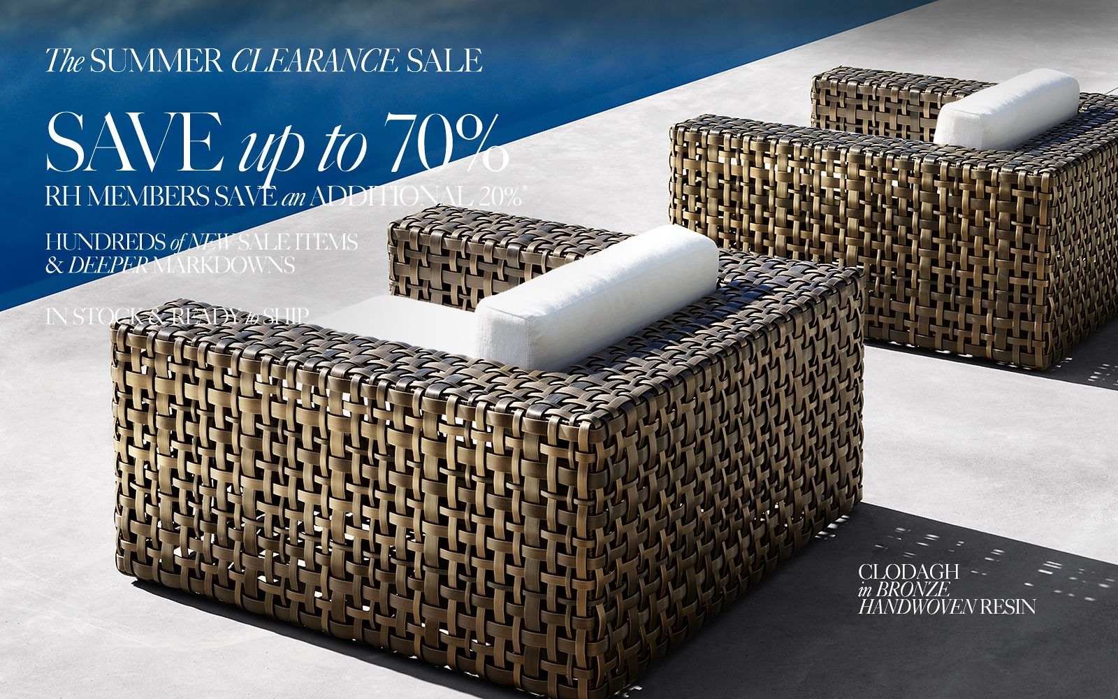 Summer Savings. Save up to 60% on hundreds of items. Shop the Clodagh Outdoor Collection.